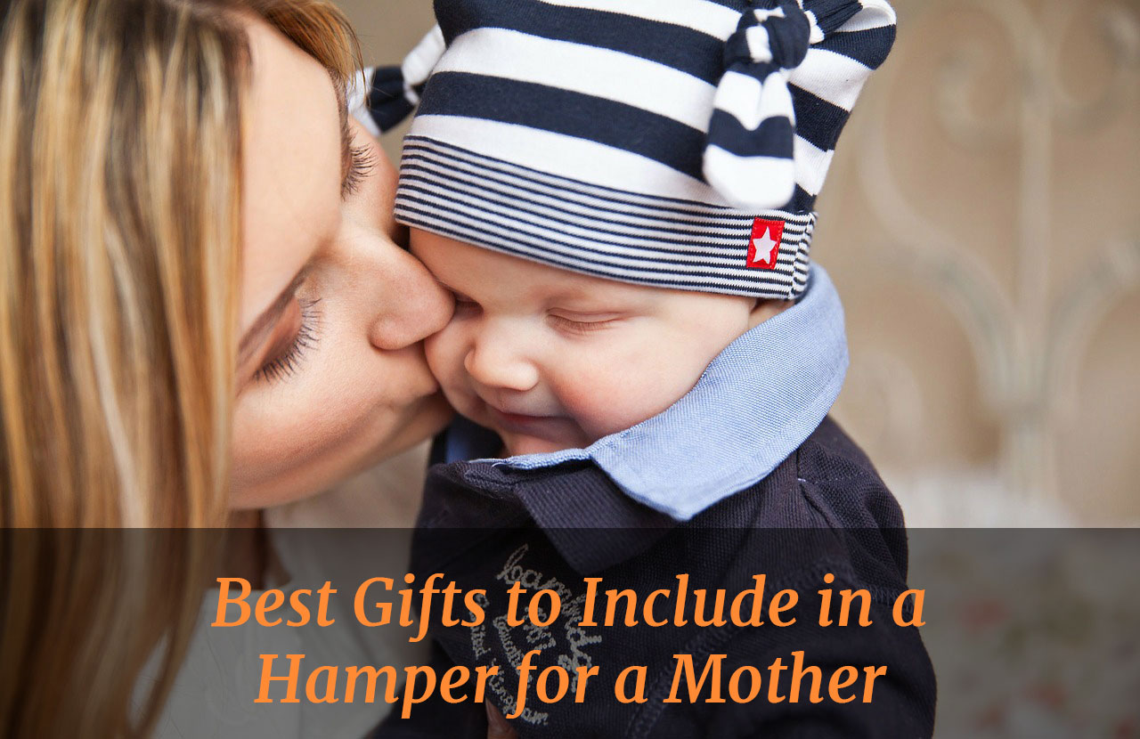 Best Gifts to Include in a Hamper for a Mother